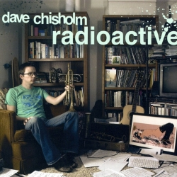 Dave Chisholm - radioactive