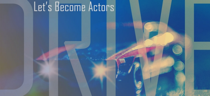 Let's Become Actors – Drive