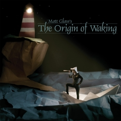 Matt Glass - The Origin of Waking